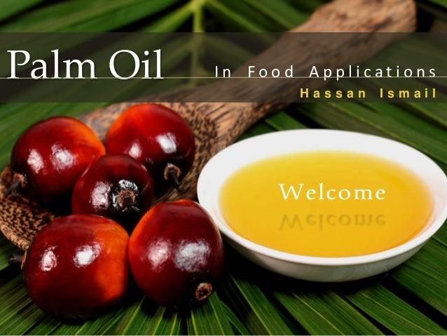 Palm Oil I n F o o d A p p l i c a t i o n s H a s s a n I s m a i l Welcome