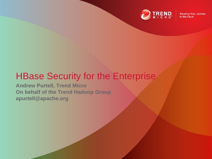 HBase Security for the EnterpriseAndrew Purtell, Trend MicroOn behalf of the Trend Hadoop Groupapurtell@apache.org
