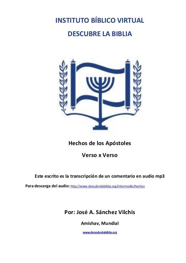 INSTITUTO BÍBLICO VIRTUAL DESCUBRE LA BIBLIA  Hechos de los Apóstoles Verso x Verso Este escrito es la transcripción de un...