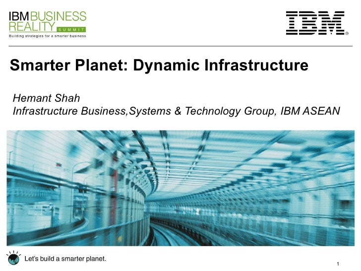 Smarter Planet: Dynamic Infrastructure  Hemant Shah Infrastructure Business,Systems & Technology Group, IBM ASEAN