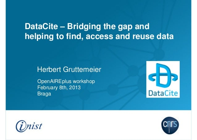 DataCite – Bridging the gap and helping to find, access and reuse data  Herbert Gruttemeier OpenAIREplus workshop February...