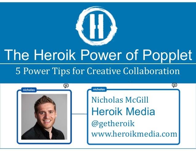 The Heroik Power of Popplet 5 Power Tips for Creative Collaboration Nicholas McGill Heroik Media @getheroik www.heroikmedi...