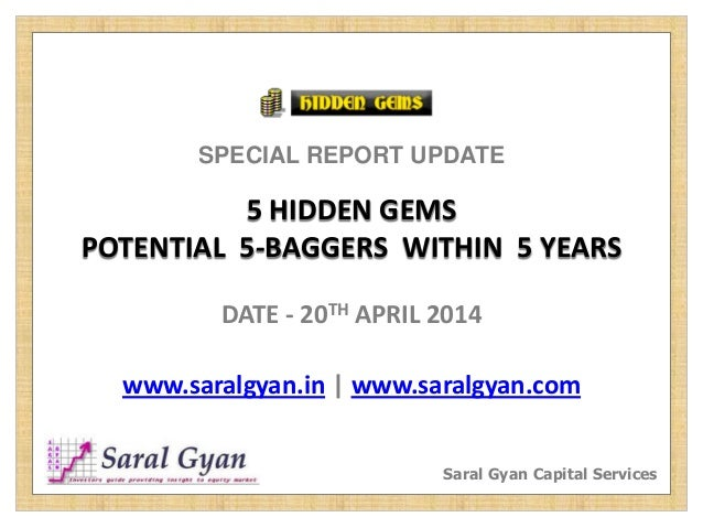 SPECIAL REPORT UPDATE 5 HIDDEN GEMS POTENTIAL 5-BAGGERS WITHIN 5 YEARS DATE - 20TH APRIL 2014 www.saralgyan.in | www.saral...