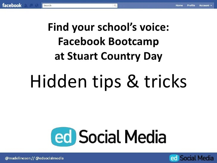 Find your school's voice:Facebook Bootcampat Stuart Country Day<br />Hidden tips & tricks<br />