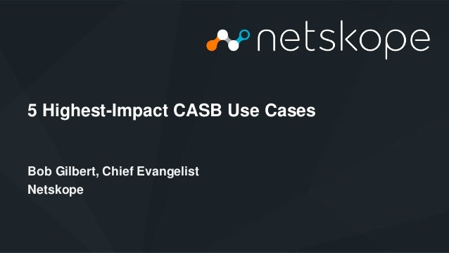 Netskope © 2015, Optiv Security Inc. © 2015 5 Highest-Impact CASB Use Cases Bob Gilbert, Chief Evangelist Netskope