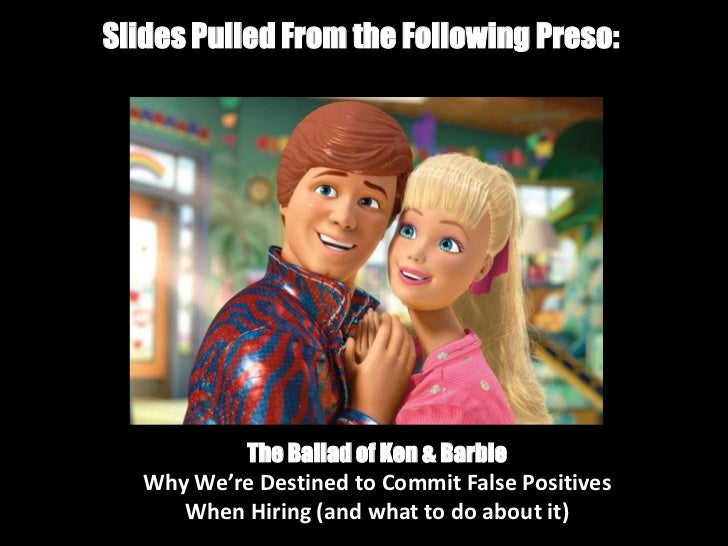 Slides Pulled From the Following Preso:           The Ballad of Ken & Barbie   Why We're Destined to Commit False Positive...