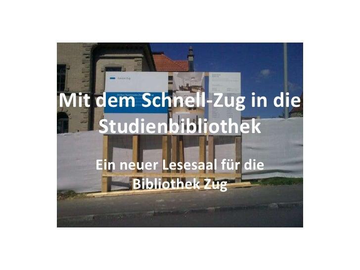 Mit dem Schnell-Zug in die Studienbibliothek<br />Ein neuer Lesesaal für die Bibliothek Zug<br />