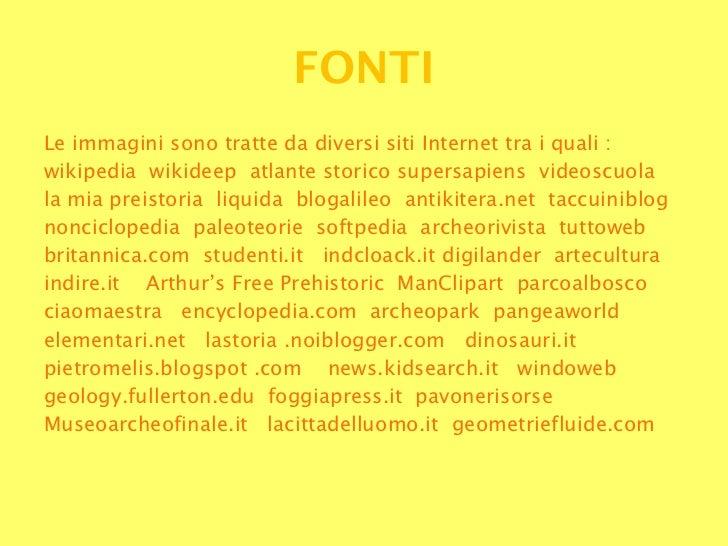FONTI <ul><li>Le immagini sono tratte da diversi siti Internet tra i quali : </li></ul><ul><li>wikipedia  wikideep  atlant...