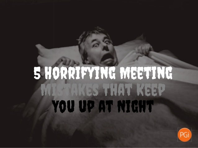 5 Horrifying Meeting Mistakes That Keep You up at Night