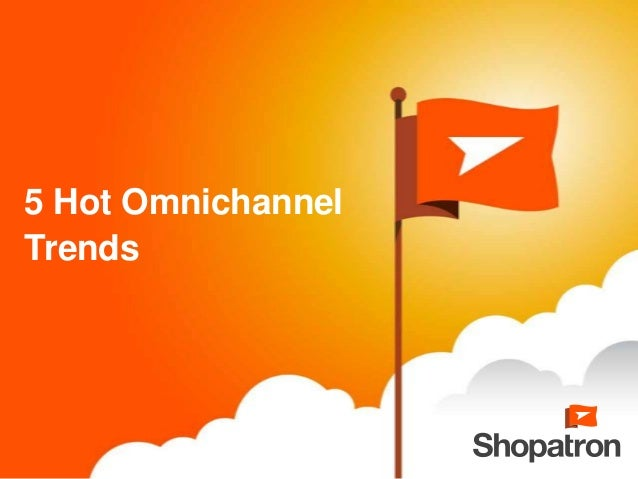 5 Hot OmnichannelTrends