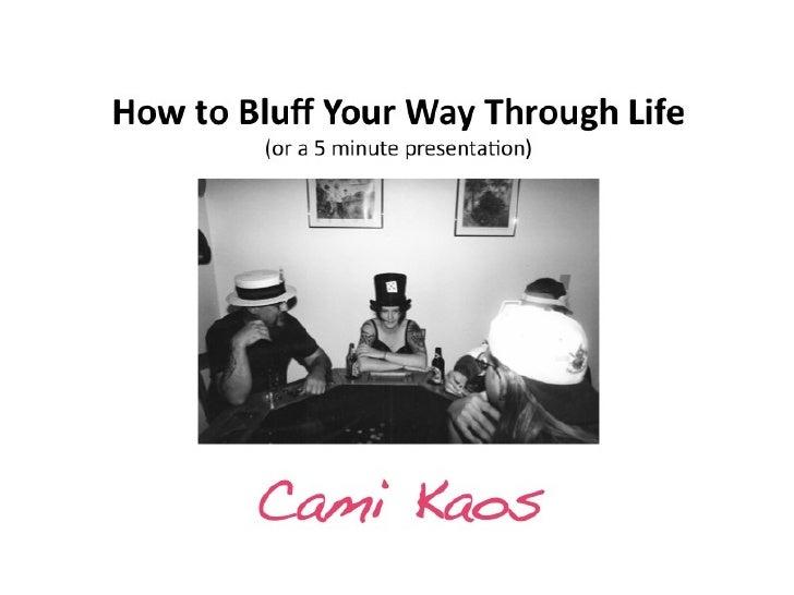 Ignite Portland 4 - How to Bluff Your Way Through Life or a 5 Minute Presentation - Cami Kaos