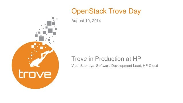 OpenStack Trove Day  August 19, 2014  Trove in Production at HP  Vipul Sabhaya, Software Development Lead, HP Cloud