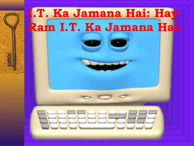 I.T. Ka Jamana Hai: Hay Ram I.T. Ka Jamana Hai.