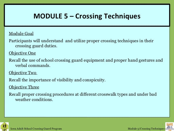 MODULE 5 – Crossing TechniquesModule GoalParticipants will understand and utilize proper crossing techniques in their     ...