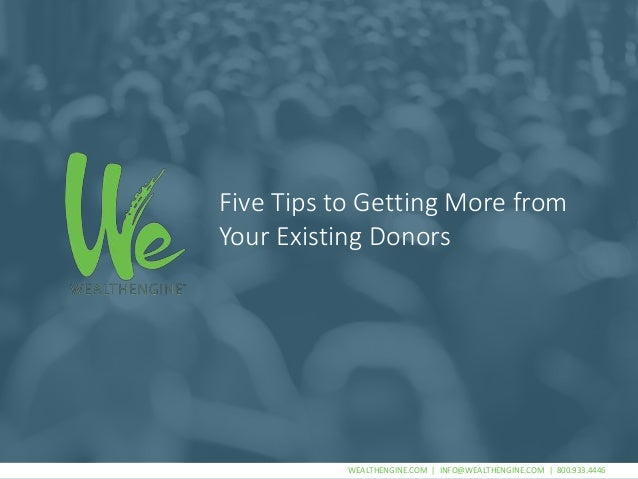 WEALTHENGINE.COM | INFO@WEALTHENGINE.COM | 800.933.4446WEALTHENGINE.COM | INFO@WEALTHENGINE.COM | 800.933.4446 Five Tips t...