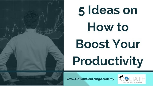 www.GoliathSourcingAcademy 5 Ideas on How to Boost Your Productivity