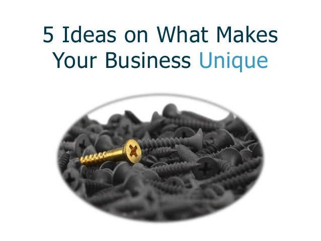 5 Ideas on What Makes Your Business Unique
