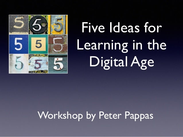 Five Ideas for Learning in the Digital Age Workshop by Peter Pappas