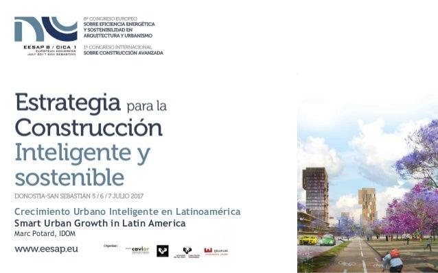 Crecimiento Urbano Inteligente en Latinoamérica Smart Urban Growth in Latin America Marc Potard, IDOM