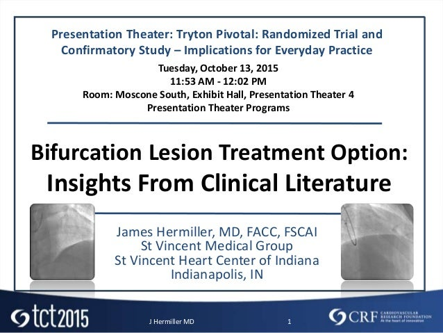 J Hermiller MD 1 Bifurcation Lesion Treatment Option: Insights From Clinical Literature James Hermiller, MD, FACC, FSCAI S...