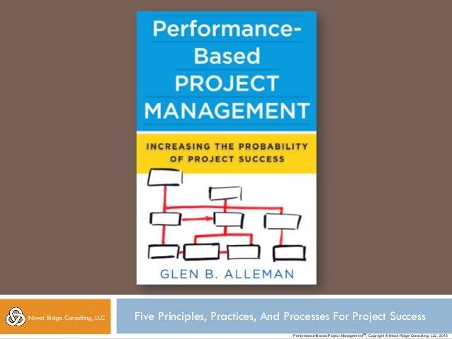 Niwot Ridge Consulting, LLC  Five Principles, Practices, And Processes For Project Success Performance-Based Project Manag...