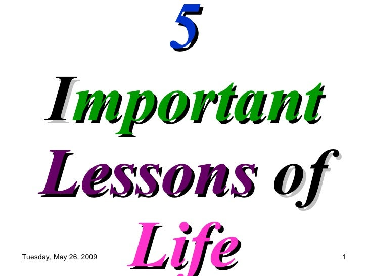 5  I mportant  Lessons  of  Life