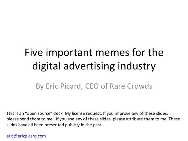 Five important memes for the           digital advertising industry               By Eric Picard, CEO of Rare CrowdsThis i...