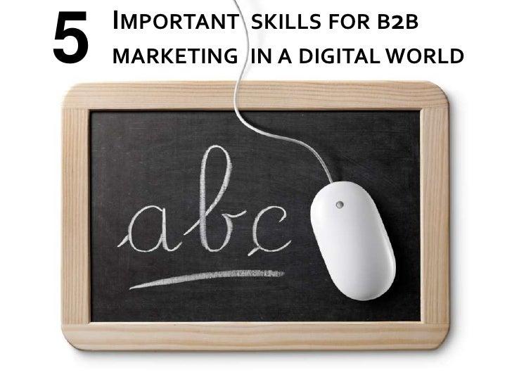 IMPORTANT SKILLS FOR B2B5   MARKETING IN A DIGITAL WORLD
