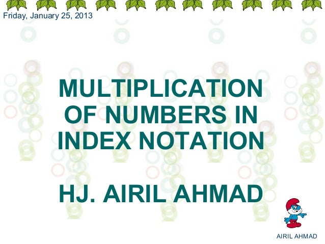 Friday, January 25, 2013              MULTIPLICATION               OF NUMBERS IN              INDEX NOTATION              ...