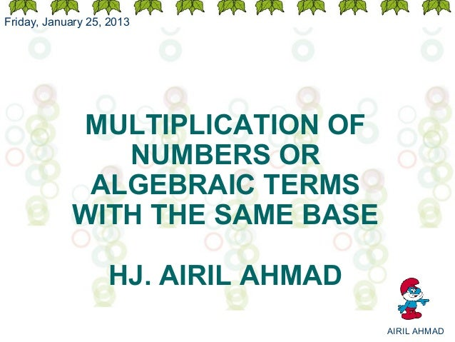 Friday, January 25, 2013             MULTIPLICATION OF               NUMBERS OR             ALGEBRAIC TERMS            WIT...