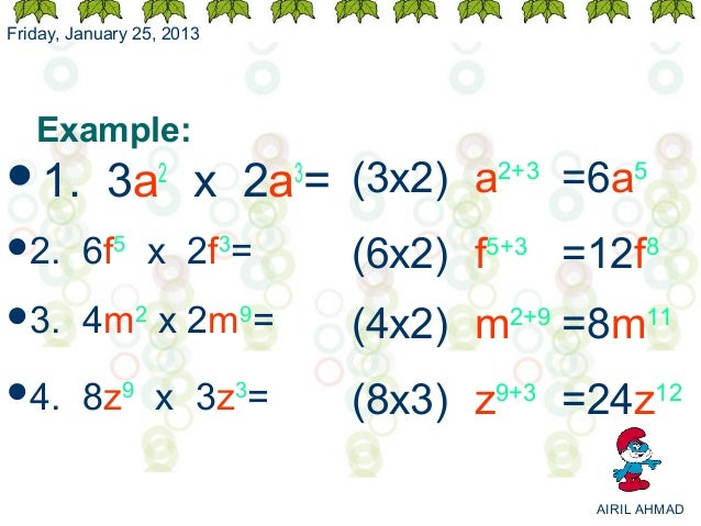 Friday, January 25, 2013 Example:1. 3a2 x                  2a =                             3  (3x2) a2+3 =6a52.      6f...