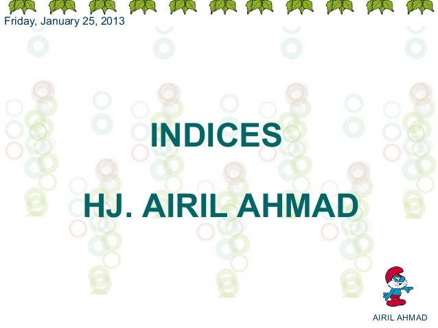Friday, January 25, 2013                           INDICES               HJ. AIRIL AHMAD                                  ...