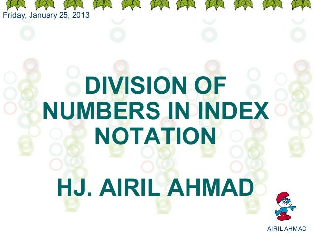 Friday, January 25, 2013            DIVISION OF          NUMBERS IN INDEX             NOTATION              HJ. AIRIL AHMA...