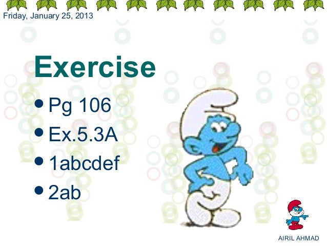 Friday, January 25, 2013       Exercise       Pg 106       Ex.5.3A       1abcdef       2ab                           A...