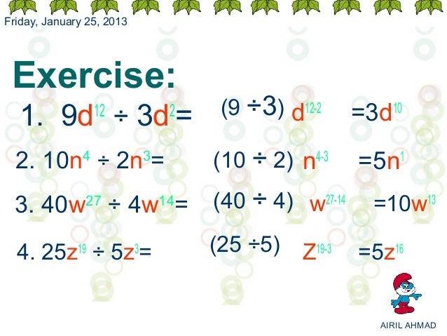 Friday, January 25, 2013 Exercise:  1. 9d ÷ 3d =   12        2    (9 ÷3) d12-2     =3d10  2. 10n4 ÷ 2n3=               (10...