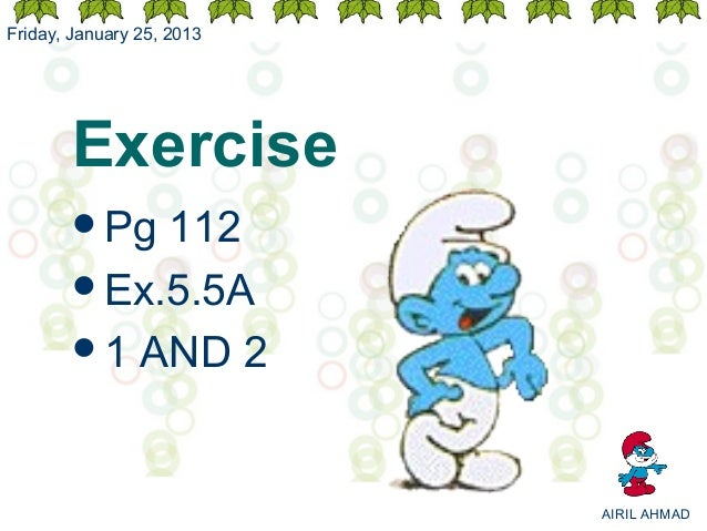 Friday, January 25, 2013       Exercise       Pg 112       Ex.5.5A       1 AND 2                           AIRIL AHMAD