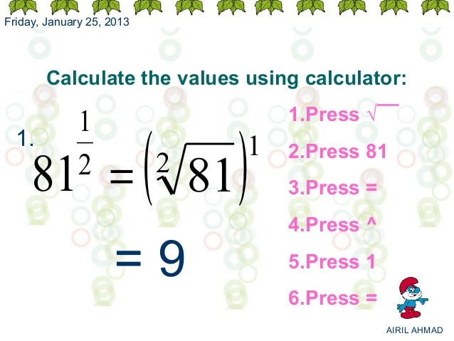 Friday, January 25, 2013       Calculate the values using calculator:                           ( 81)                     ...