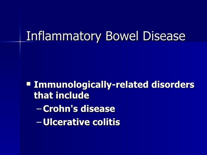 Inflammatory Bowel Disease <ul><li>Immunologically-related disorders that include </li></ul><ul><ul><li>Crohn's disease </...