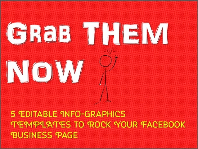 Grab THEMNOW5 Editable Info-graphicsTEMPLATES to Rock Your FacebookBusiness Page