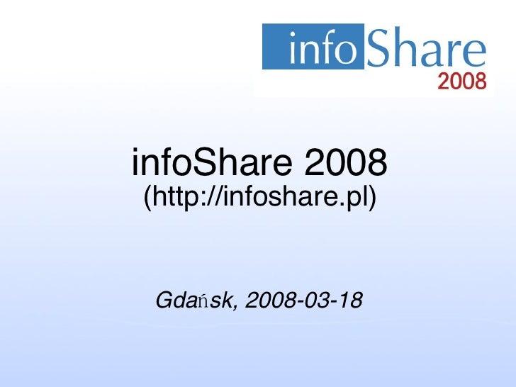 infoShare 2008 (http://infoshare.pl) Gdańsk, 2008-03-18