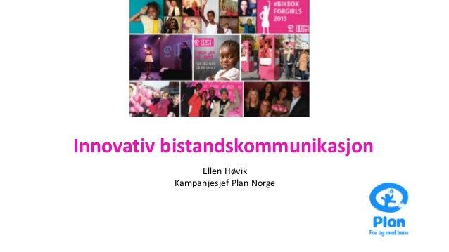 Innovativ bistandskommunikasjon Ellen Høvik Kampanjesjef Plan Norge