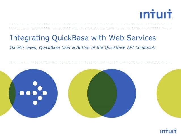 Integrating QuickBase with Web Services Gareth Lewis, QuickBase User & Author of the QuickBase API Cookbook