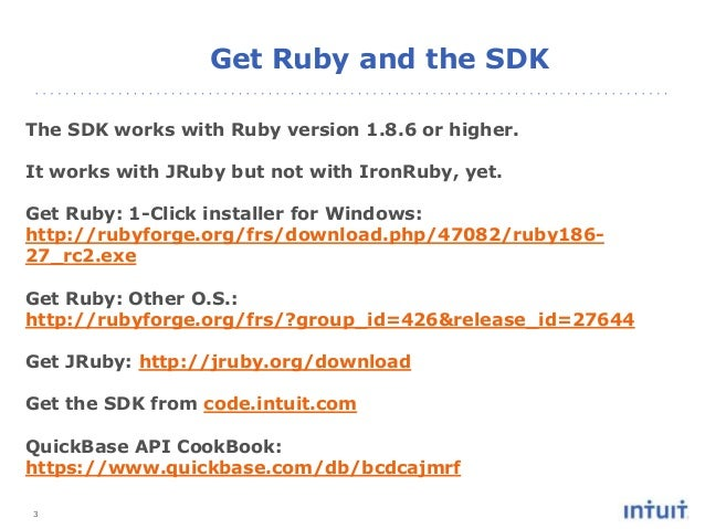 3 The SDK works with Ruby version 1.8.6 or higher. It works with JRuby but not with IronRuby, yet. Get Ruby: 1-Click insta...