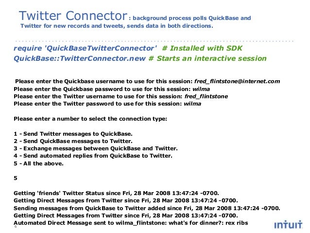 require 'QuickBaseTwitterConnector' # Installed with SDK QuickBase::TwitterConnector.new # Starts an interactive session P...