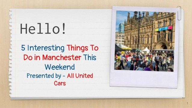 Hello! 5 Interesting Things To Do in Manchester This Weekend Presented by - All United Cars 1