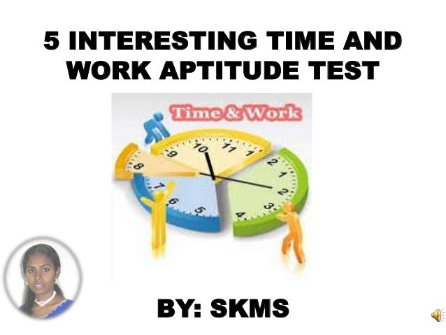 5 INTERESTING TIME AND WORK APTITUDE TEST BY: SKMS