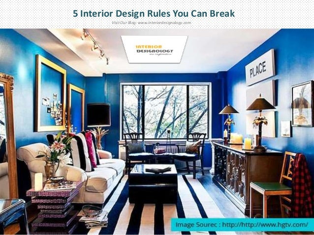 5 Interior Design Rules You Can Break Visit Our Blog:  Www.interiordesignology.com ...