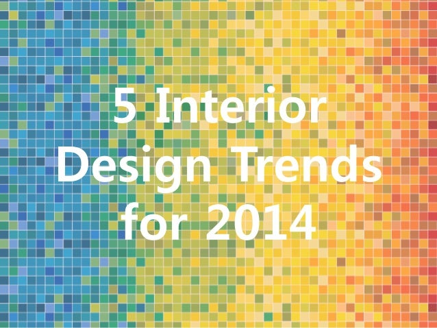 5 interior design trends for 2014 for Interior trends 2014