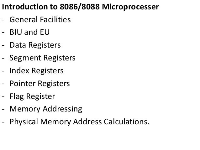 Introduction to 8086/8088 Microprocesser - General Facilities - BIU and EU - Data Registers - Segment Registers - Index Re...