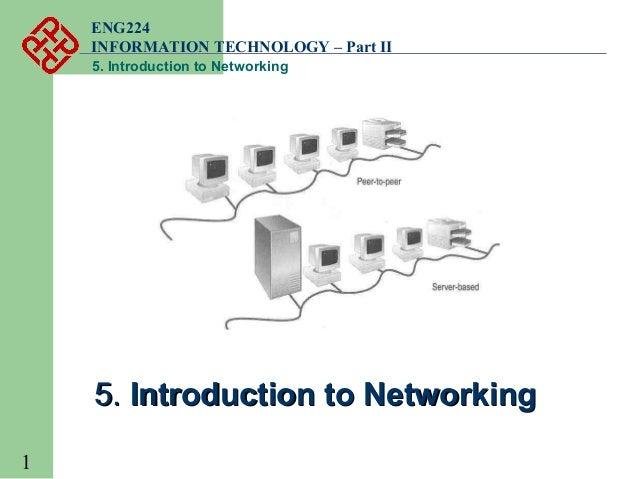ENG224 INFORMATION TECHNOLOGY – Part II 5. Introduction to Networking  5. Introduction to Networking 1